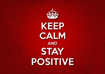 positief: Blijf kalm en Stay Positive
