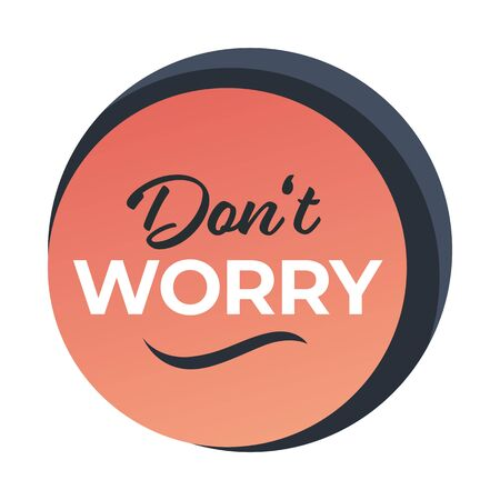 Dont worry banner with calligraphic inscription, positive thinking