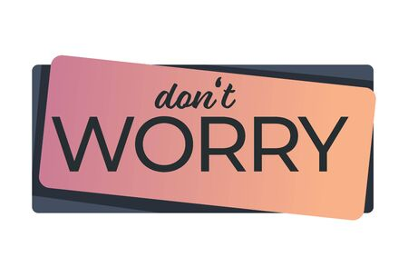 Dont worry encouraging words banner or sticker vector