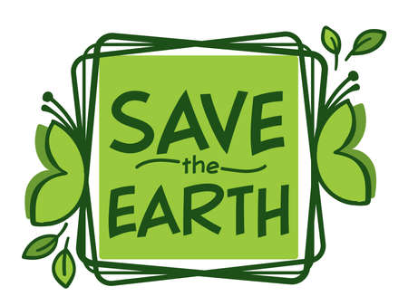 Save earth, ecological awareness and nature care