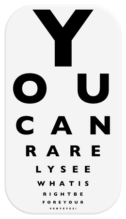 eye chart: A fun eye chart illustration that reads  you can rarely see what is right before your very eyes! with letters decreasing in size and one more added to each row.
