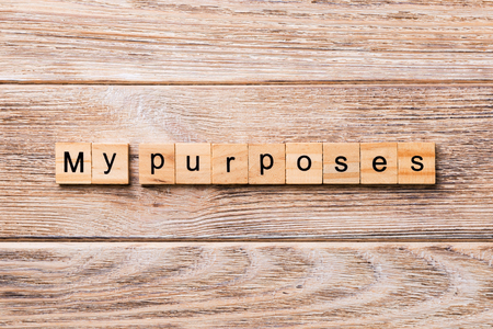 my purpose word written on wood block. my purpose text on wooden table for your desing, concept.