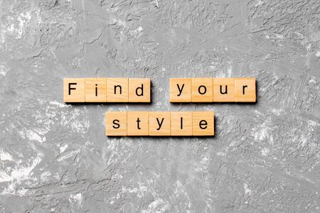 find your style word written on wood block. find your style text on table, concept.