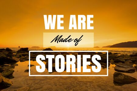 Inspirational and Motivational Quote. We Are Made of Stories. Sunset Background.