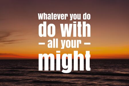 Inspirational and Motivational Quote. Whatever You Do, Do With All Your Might. Sunset Background.
