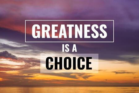 Inspirational and Motivational Quote. Greatness if a Choice. Sunset Background.