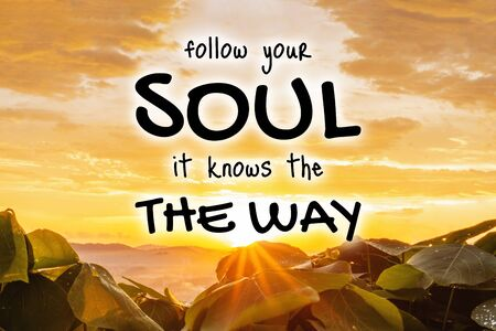 Inspirational and Motivational Quote. Follow Your Soul, It Knows The Way. Sunset Background.