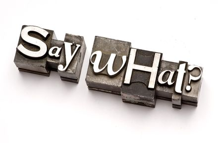 Say What? photographed using vintage letterpress type