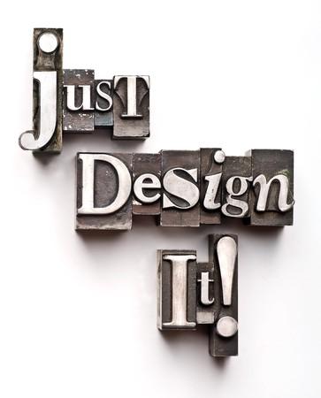 phrase: The phrase Just Design It done in vintage letterpress type