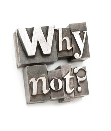 The phrase Why Not? photographed using vintage letterpress type.