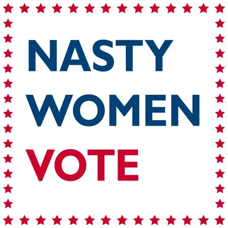 nasty: Nasty Women Vote - politic inscription for support of woman president candidate. United States of America elections 2016.