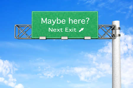 maybe: 3D rendered Illustration. Highway Sign - the next exit maybe the right one.