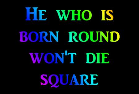 aphorism: born round sayings Stock Photo