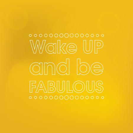 Despierte y Sea vectorial Fabulous. Resumen Cita motivaci�n oro impresiones. Tipograf�a de fondo