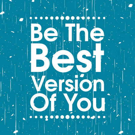 Be The Best Version Of You .Abstract Blue Grunge Motivation Quote Poster . Typography Background Vector Illustration