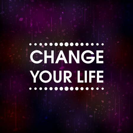 Cambia Tu Vida. Resumen de colores Motivaci�n Grunge Cartel de la cita. Tipograf�a de vectores de fondo