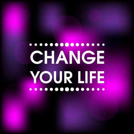 Change Your Life . Abstract Pink and Purple Motivation Quote Poster . Typography Background Vector
