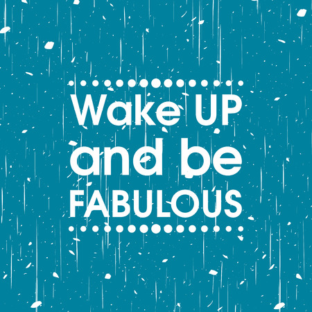 Wake Up and Be Fabulous . Abstract Blue Grunge Motivation Quote Poster . Typography Background Vector Illustration