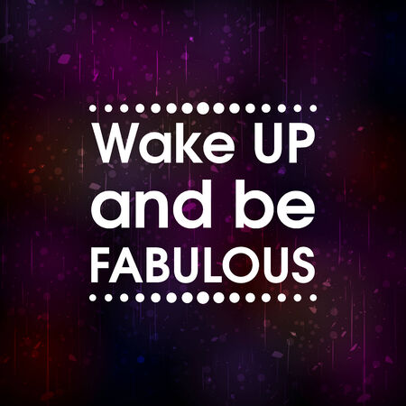 Wake Up and Be Fabulous . Abstract Colorful Grunge Motivation Quote Poster . Typography Background Vector Illustration