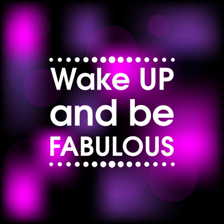 Wake Up and Be Fabulous . Abstract Pink and Purple Motivation Quote Poster . Typography Background Vector Illustration