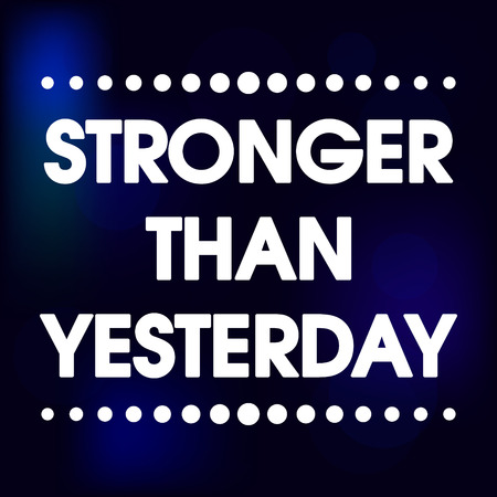 stronger: Stronger Than Yesterday Vector Blue Abstract Motivation Quote Poster . Typography Background