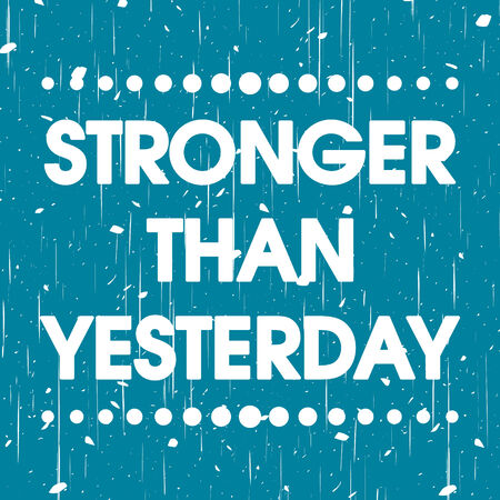 stronger: Stronger Than Yesterday Vector Blue Abstract Grunge Motivation Quote Poster . Typography Background
