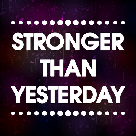 stronger: Stronger Than Yesterday Vector Silver Grunge Abstract Colorful Grunge Motivation Quote Poster . Typography Background