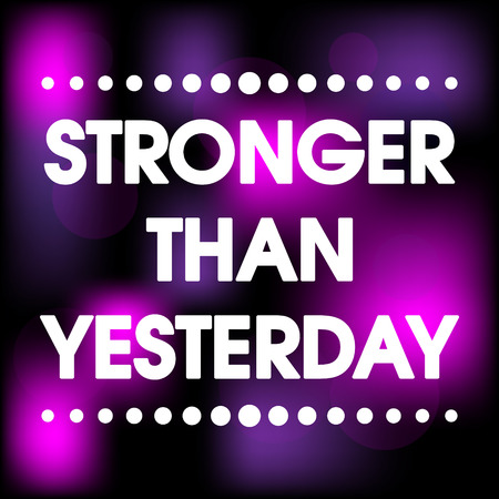 stronger: Stronger Than Yesterday Vector  Abstract Colorful Grunge Motivation Quote Poster . Typography Background Illustration