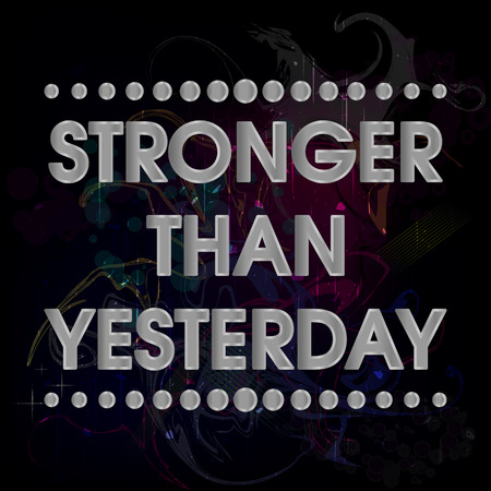 stronger: Stronger Than Yesterday Vector Silver Abstract Colorful Grunge Motivation Quote Poster . Typography Background