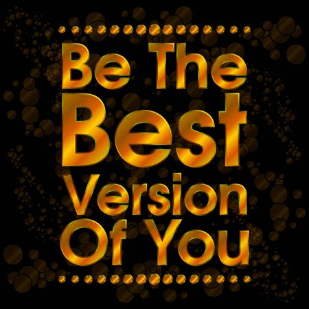 Be The Best Version Of You Gold with Bubbles . Abstract Motivation Quote Poster . Typography Background Vector Vector
