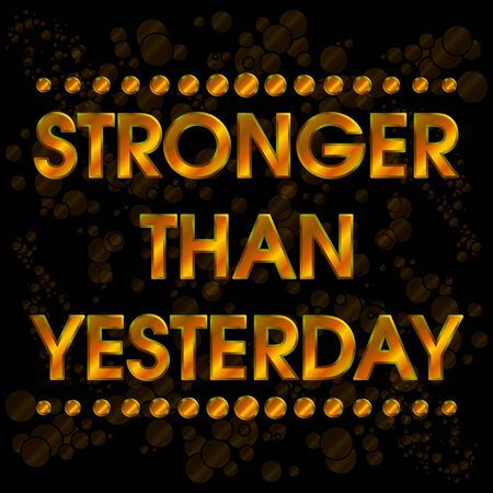 stronger: Stronger Than Yesterday Gold with Bubbles . Abstract Motivation Quote Poster . Typography Background Vector