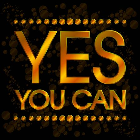 can yes you can: Yes You Can Gold with Bubbles . Abstract Motivation Quote Poster . Typography Background Vector