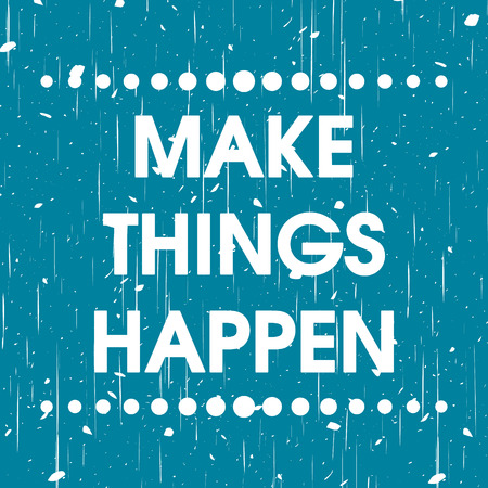 blue: Make Things Happen Vector Blue Abstract Grunge Motivation Quote Poster . Typography Background Illustration