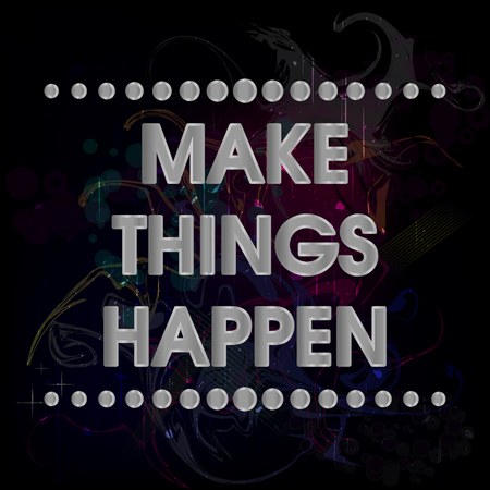 Make Things Happen Vector Silver Abstract Colorful Grunge Motivation Quote Poster . Typography Background