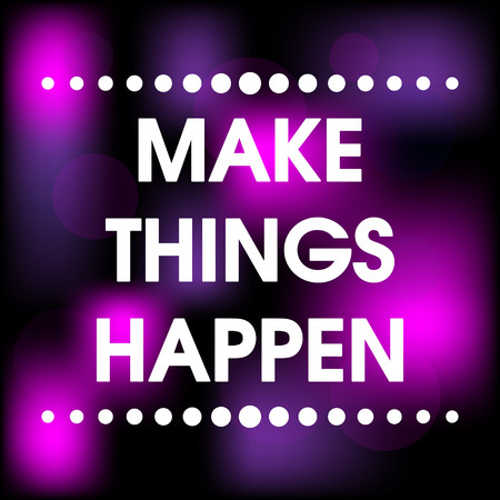 encouragement: Make Things Happen Vector Abstract Colorful Motivation Quote Poster . Typography Background abstract, advertising, background, banner, begin, business, can, card, change, concept, creativity, design, encouragement, gold, icon, idea, illustration, inspirat