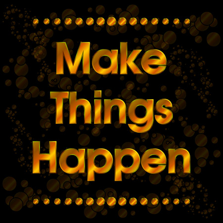 Make Things Happen Gold with Bubbles . Abstract Motivation Quote Poster . Typography Background Vector