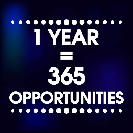 1 year: 1 Year 365 Opportunities Vector Blue Abstract Motivation Quote Poster. Typography Background