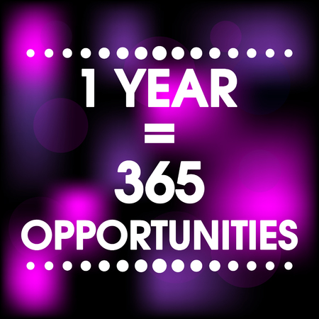 1 Year 365 Opportunities Vector Abstract Colorful Motivation Quote Poster. Typography Background