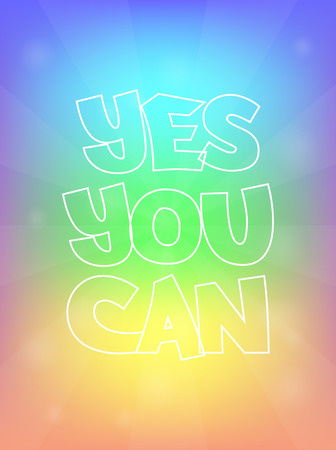 can yes you can: Yes You Can Rainbow Abstract Motivation Quote Poster Typography Background Vector