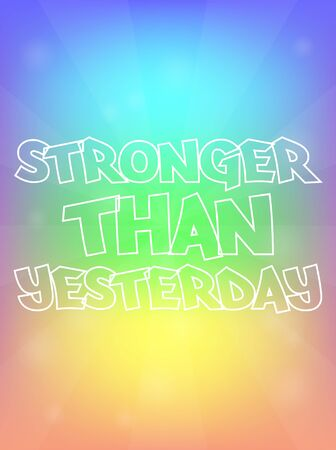 stronger: Stronger Than Yesterday Rainbow Abstract Motivation Quote Poster Typography Background Vector