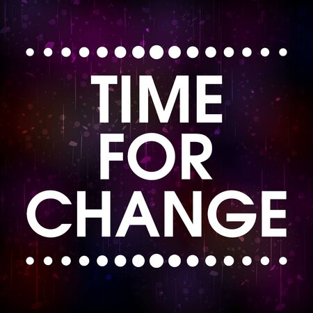 Time For Change Vector Grunge Abstract Colorful Grunge Motivation Quote Poster. Typography Background