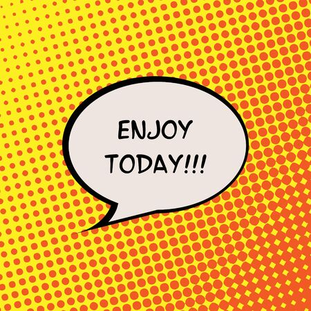 live feeling: Enjoy Today Halftone Background Comics Motivation Quote Poster Typography Vector Illustration