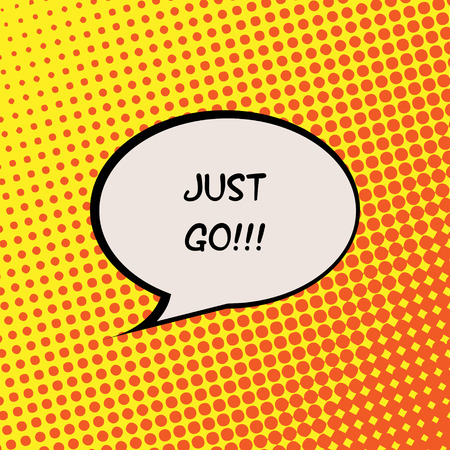 live feeling: Just Go Comics Halftone Background Motivation Quote Poster Typography Vector