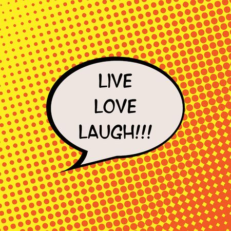 live feeling: Live Love Laugh Comics Halftone Background Motivation Quote Poster Typography Vector Illustration