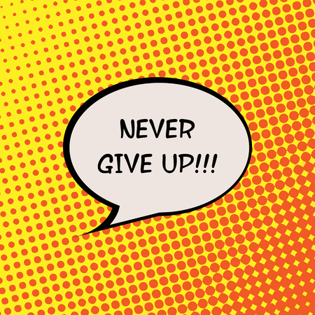 give: Never Give Up Comics Halftone Background Motivation Quote Poster Typography Vector Illustration