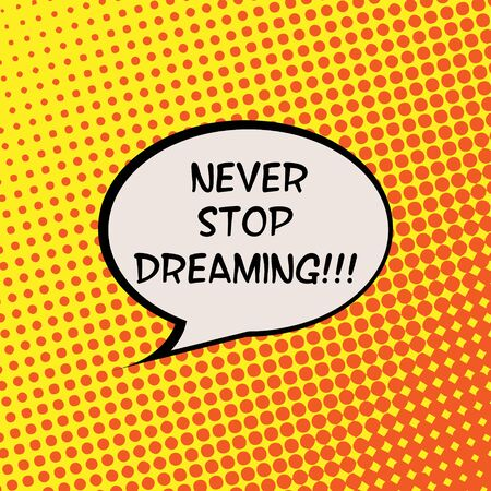 live feeling: Never Stop Dreaming Comics Halftone Background Motivation Quote Poster Typography Vector Illustration