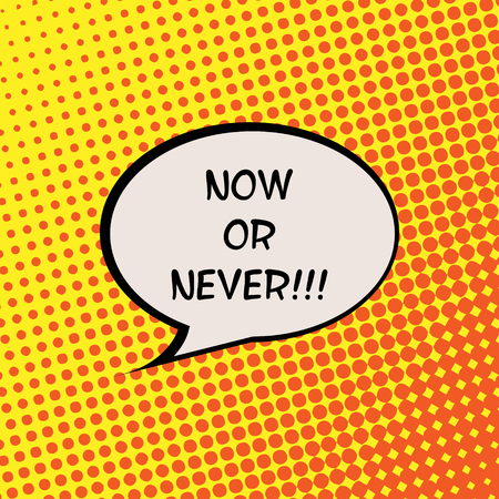 live feeling: Now Or Never Halftone Background Comics Motivation Quote Poster Typography Vector Illustration