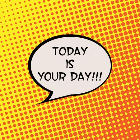 live feeling: Today is Your Day Halftone Background Comics Motivation Quote Poster Typography Vector