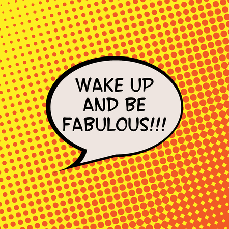 live feeling: Wake Up and Be Fabulous Comics Halftone Background Motivation Quote Poster Typography Vector
