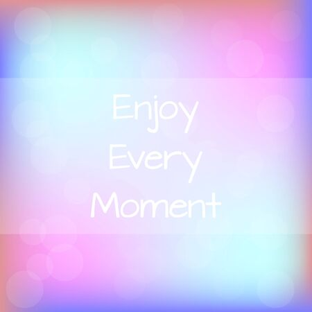 moment: Enjoy Every Moment Rainbow Blurred Background Motivation Quote Poster Typography Vector Illustration